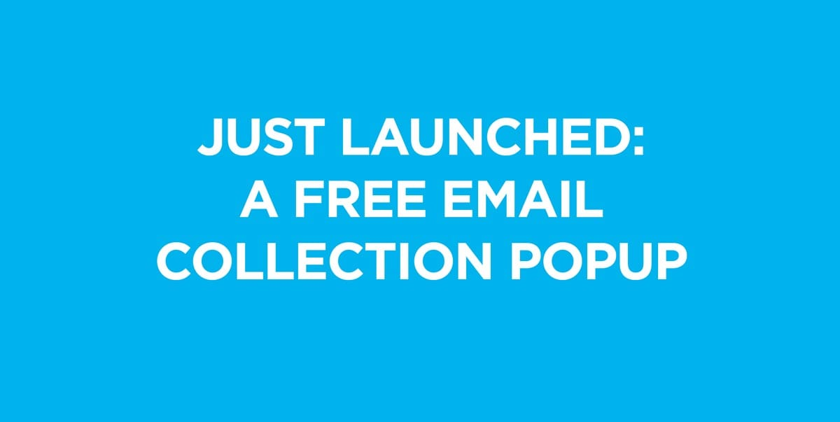 just lanuched a free email collection popup