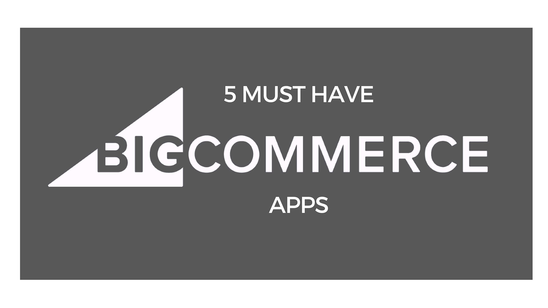 Must Have BigCommerce Apps header image