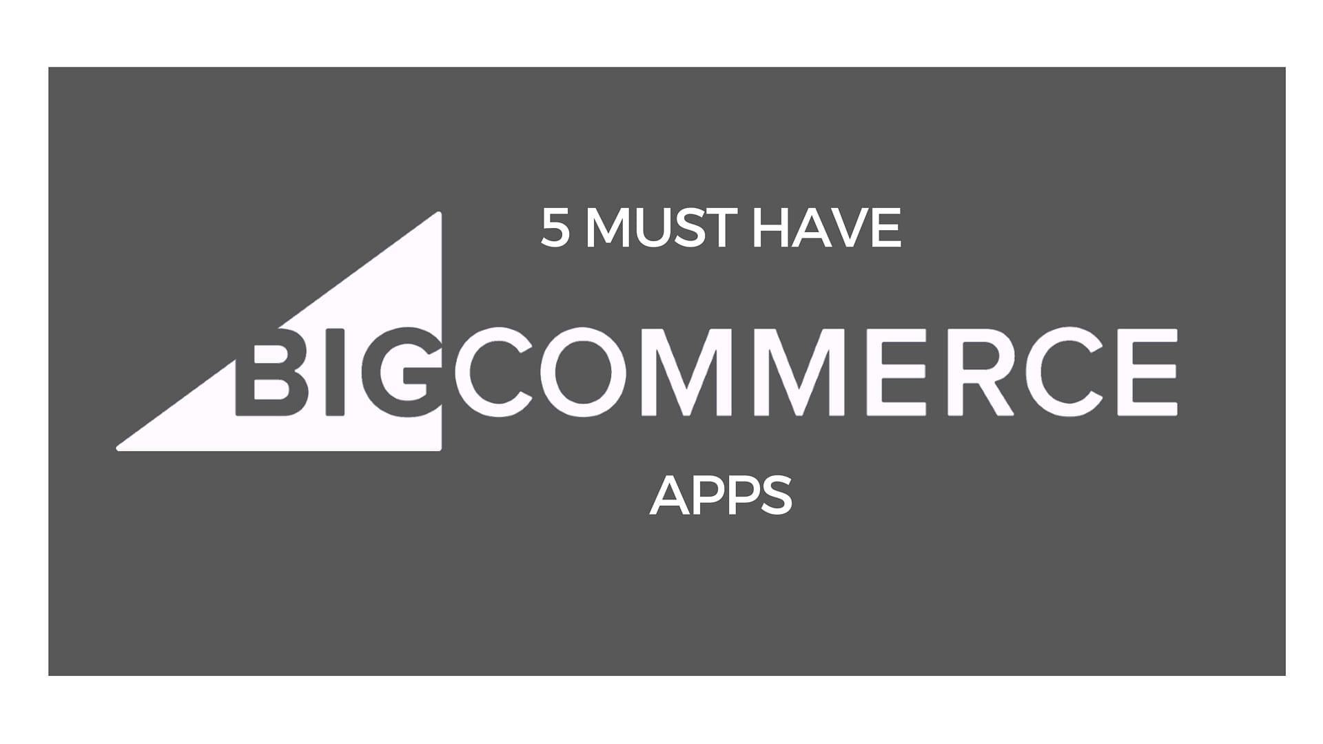 Must Have BigCommerce Apps header image