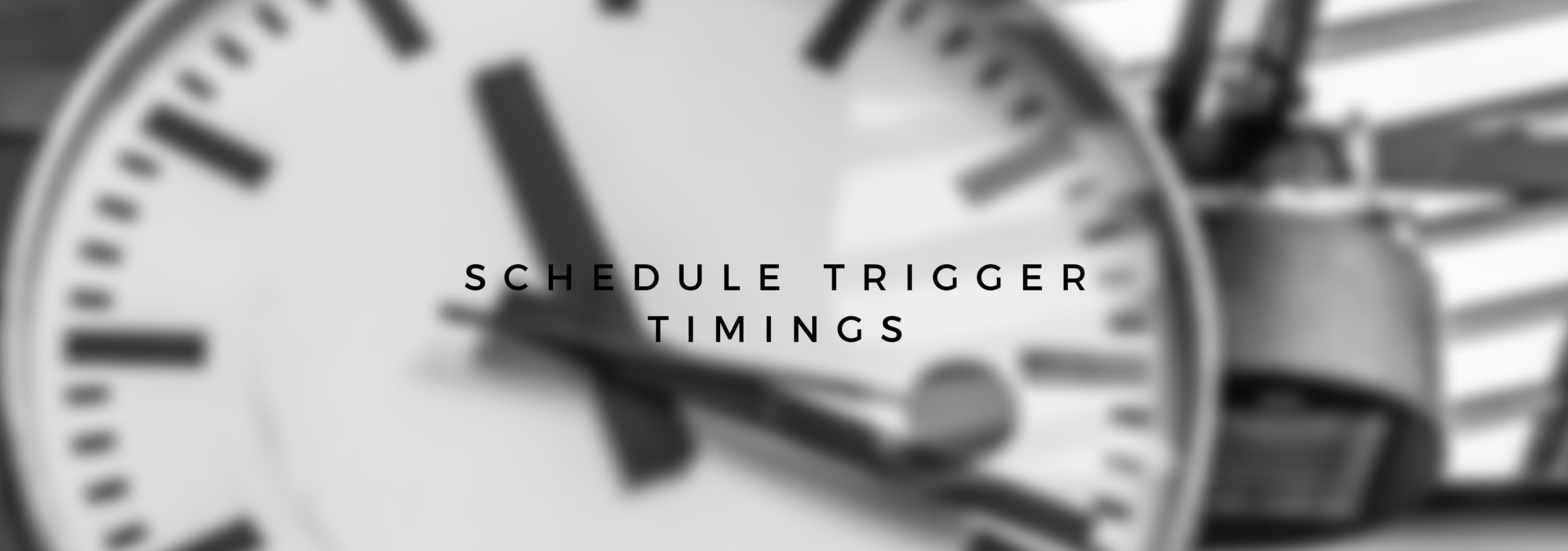 Schedule trigger timings