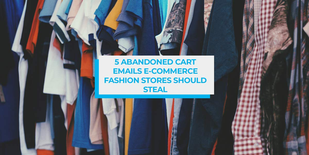5 Abandoned Cart Emails Every Ecommerce Fashion Store Should Steal