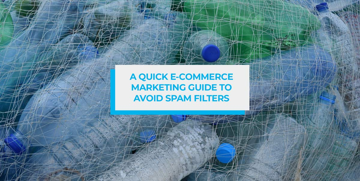 A Quick eCommerce Marketing Guide to Avoid Spam Filters