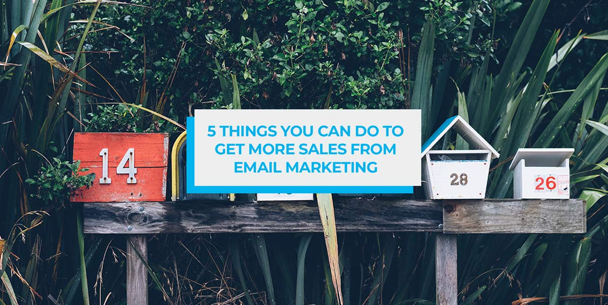 5 things you can do to right-now to get more sales from email marketing
