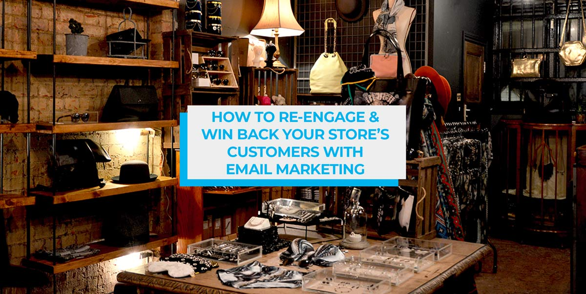 How to Re-Engage and Win Back Your Store's Customers with Email Marketing