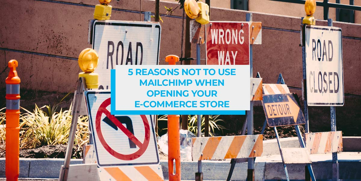 5 Reasons Not to Use MailChimp When You Open Your E-commerce Store