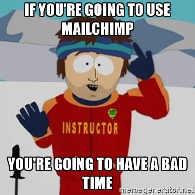 If you're going to use MailChimp, you're going to have a bad time