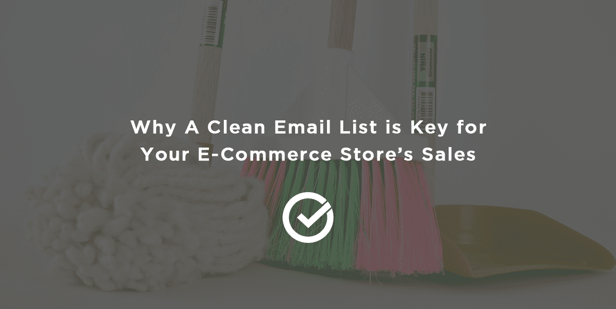 Why A Clean Email List is Key for Your E-Commerce Store's Sales