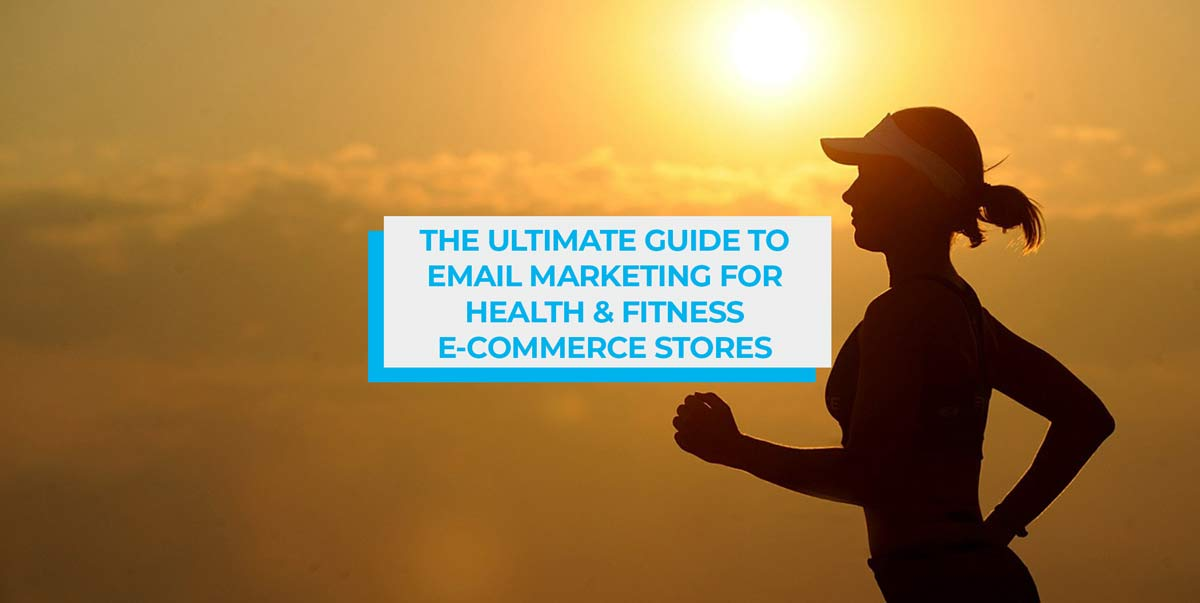 The Ultimate Guide to Email Marketing for Health and Fitness E-commerce Stores