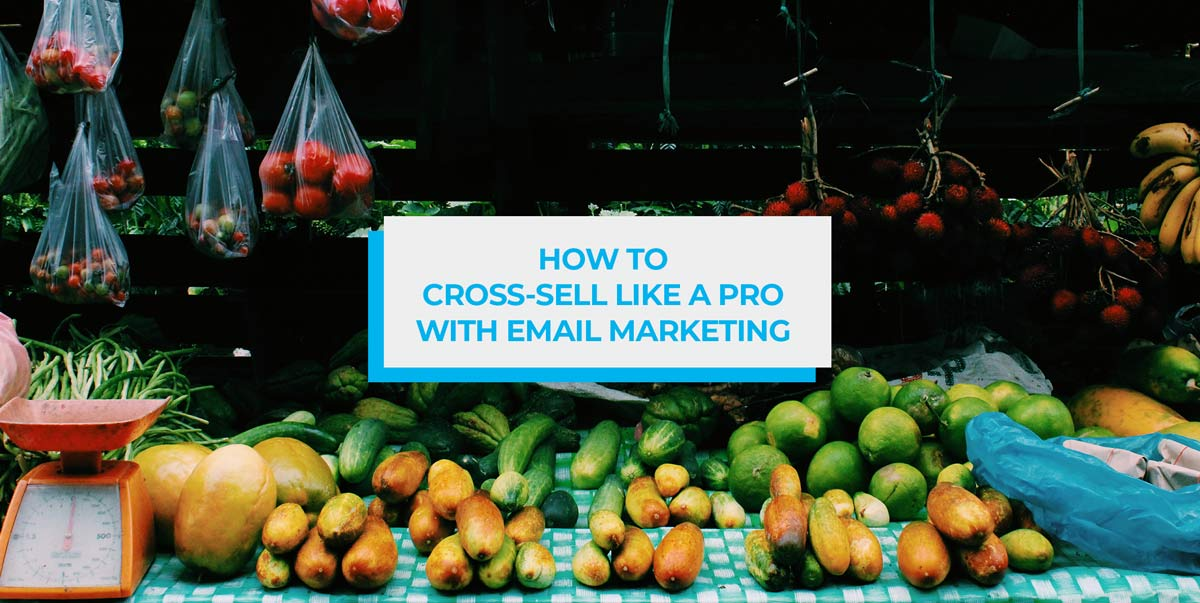 how to cross sell like a pro with email marketing