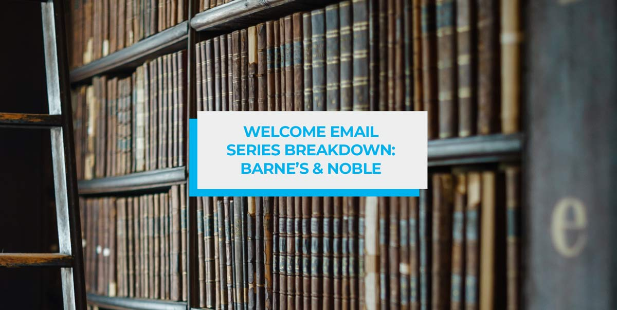 Welcome Email Series Breakdown - Barnes & Noble