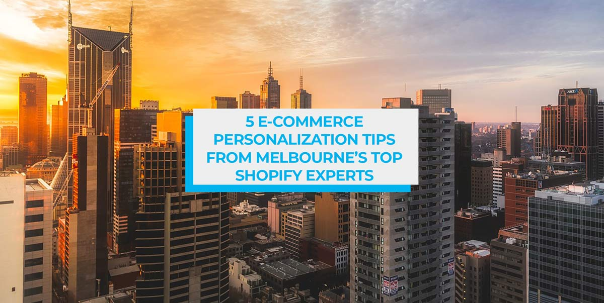 5 E-Commerce Personalization Tips from Melbourne's Top Shopify Experts