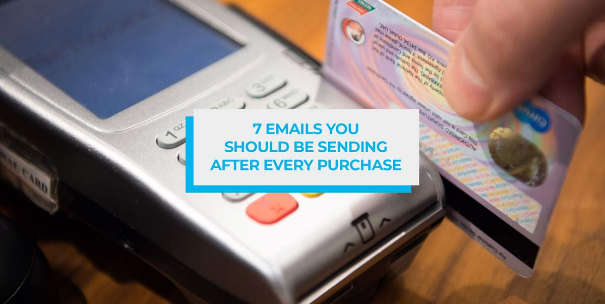 7 Emails You Should Be Sending After Every Purchase