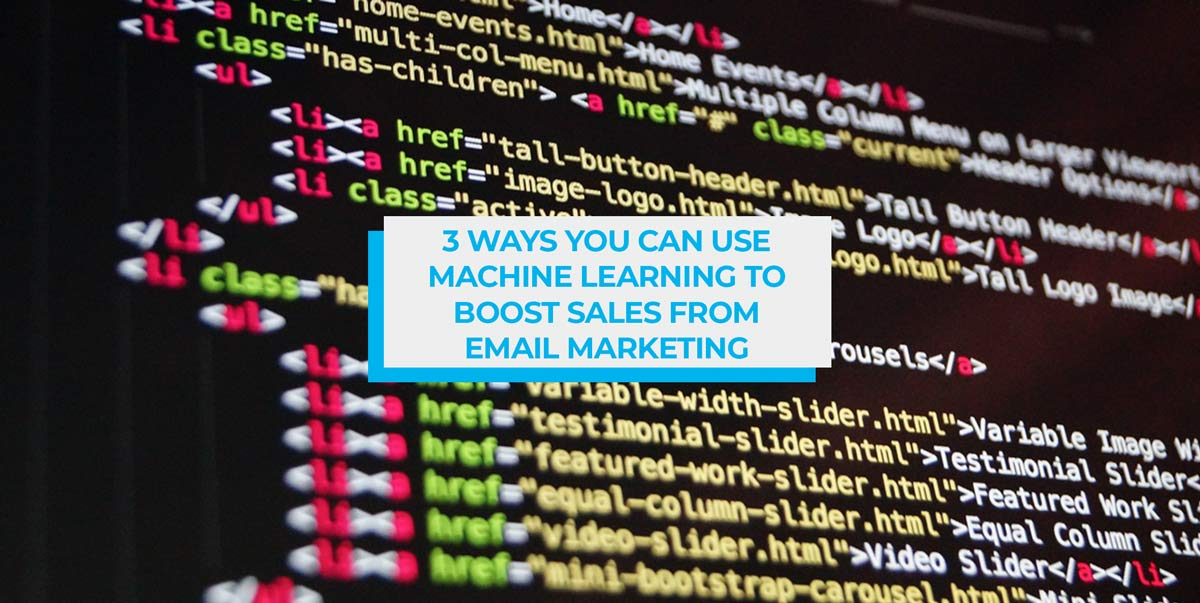 3 Ways You Can Use Machine Learning to Boost Sales from Email Marketing