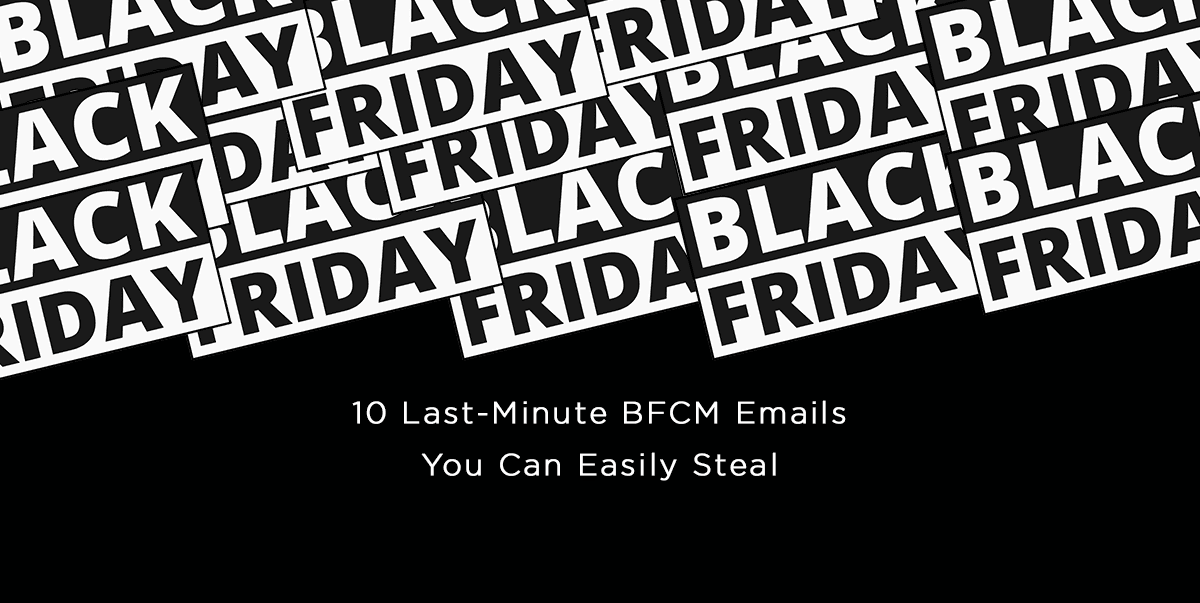10 Last-Minute BFCM Emails You Can Easily Steal