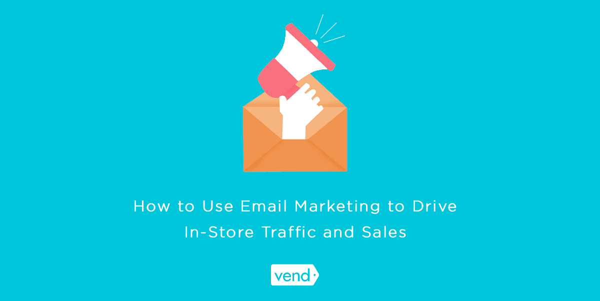 How to Use Email Marketing to Drive In-Store Traffic and Sales