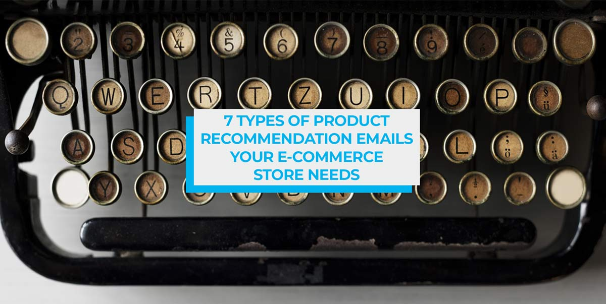 7 Types of Product Recommendation Engines Your E-Commerce Store Needs