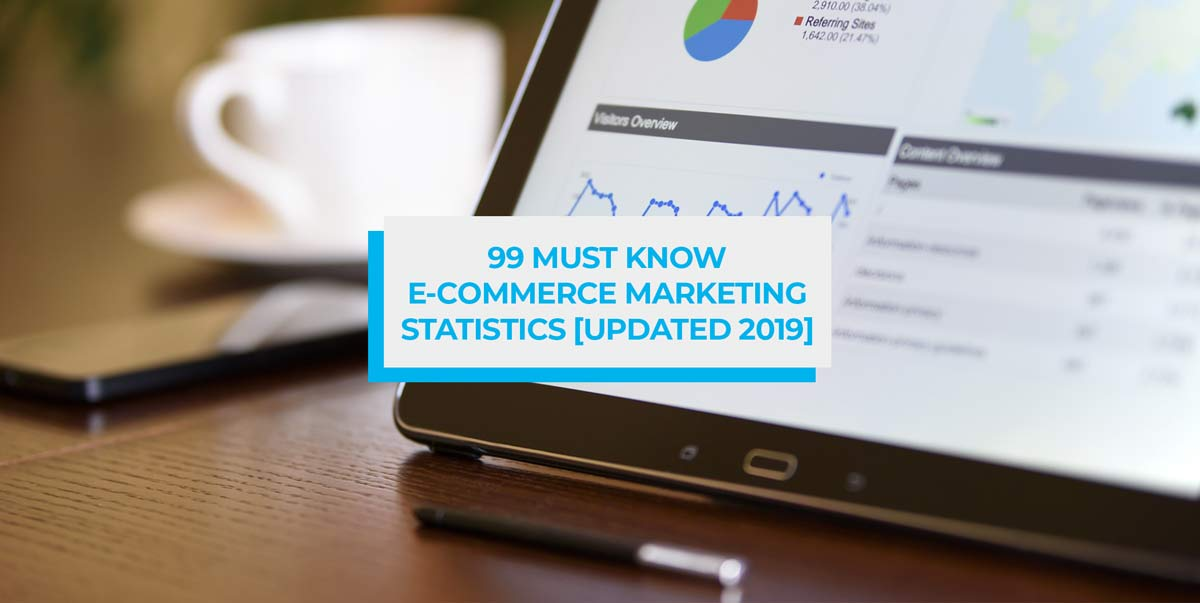 99 Must Know E-Commerce Marketing Statistics for 2019