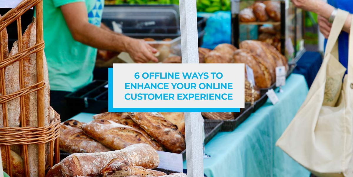 6 Offline Ways to Enhance your Online Customer Experience