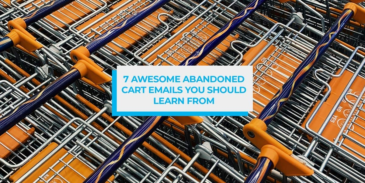 7 Awesome Abandoned Cart Emails You Should Learn From