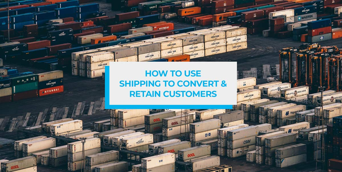 how to use shipping to convert and retain customers