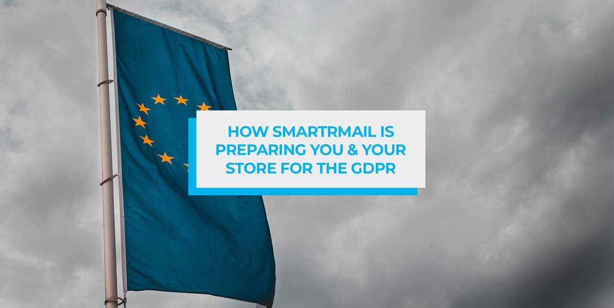 how smartrmail is preparing-you and your store for the gdpr