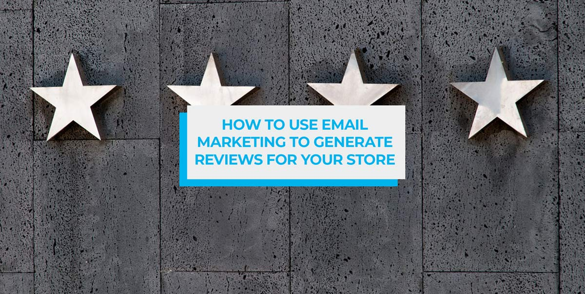 How to Use Email Marketing to Generate Reviews for your Store