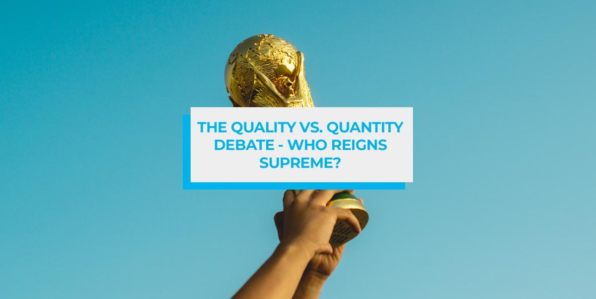 The Quality vs. Quantity Debate Who Reigns Supreme blog header image