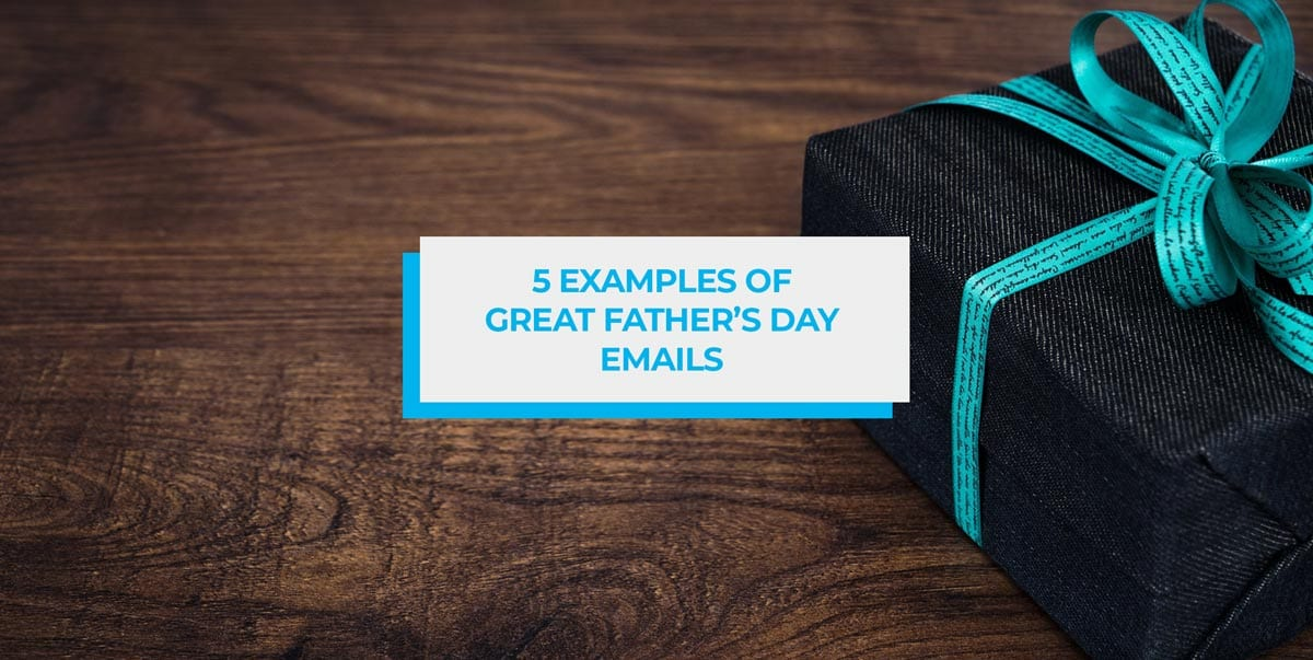 5 Examples of Great Father's Day Emails blog header image