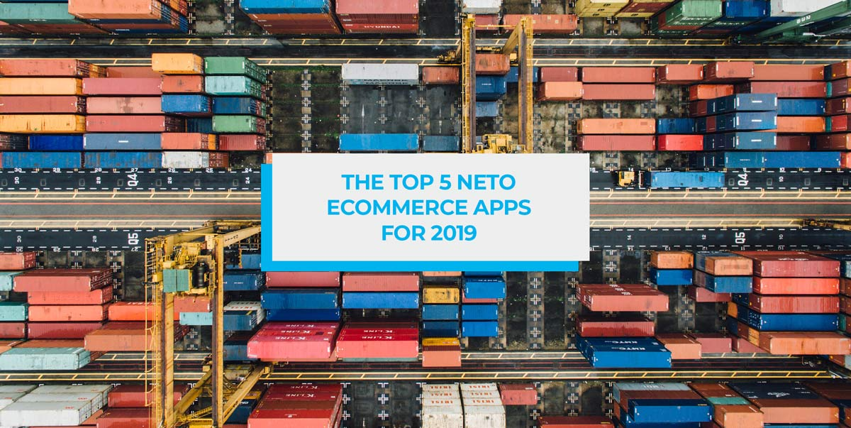 Blog header image: The Top 5 Neto Ecommerce Apps for 2019