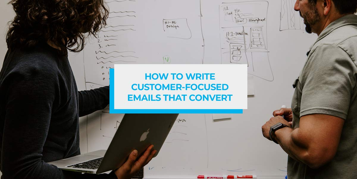 how to write customer focused emails that convert