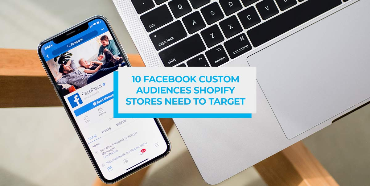 10 facebook custom audiences shopify stores need to target header image