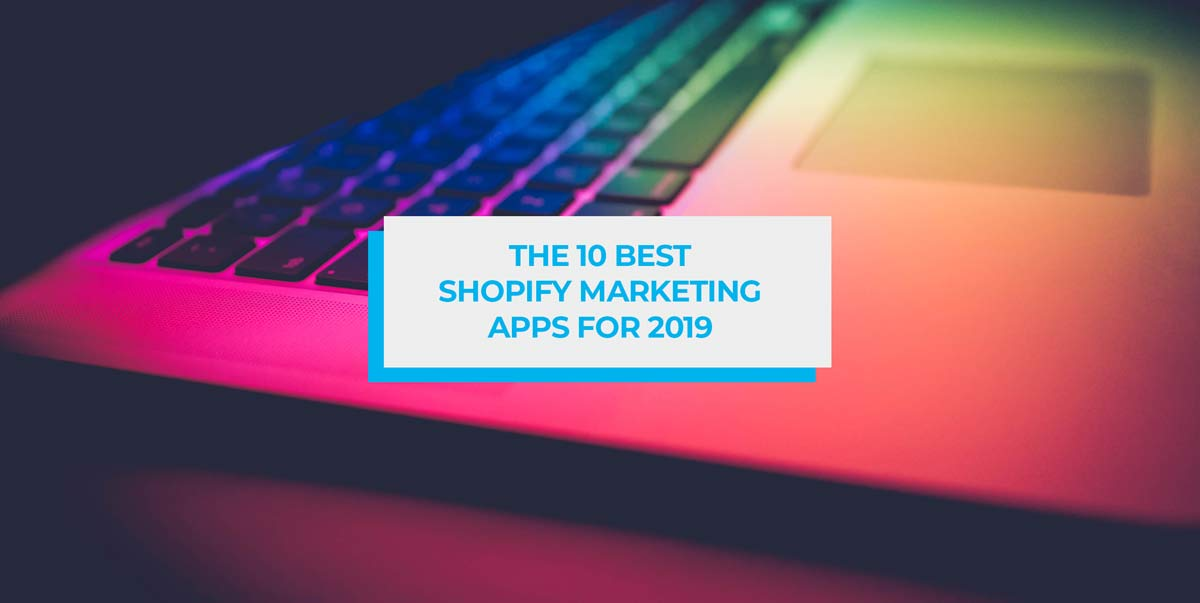 The 10 Best Shopify Marketing Apps for 2019 blog header image