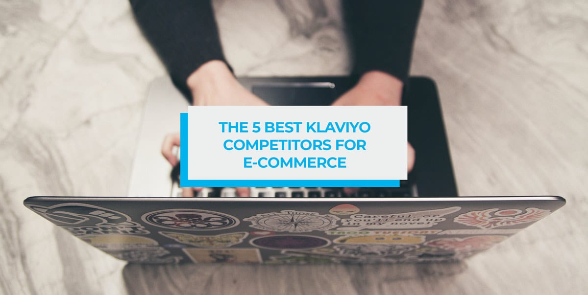 Klaviyo Competitors for E-Commerce