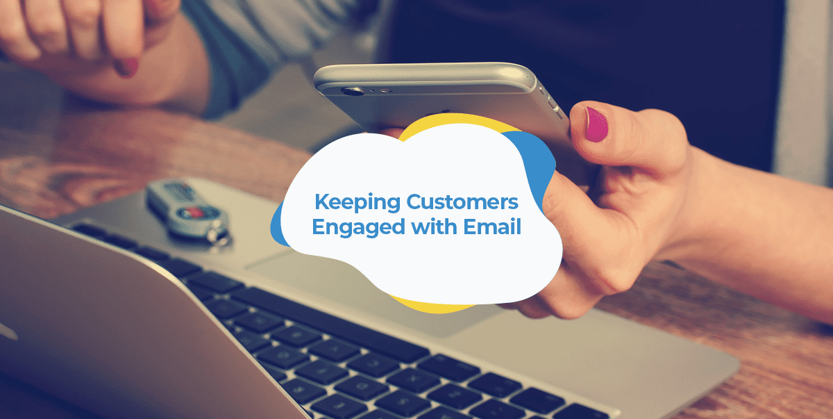 keeping customers engaged with email